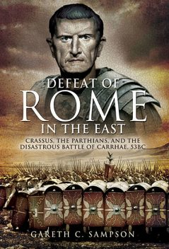 Defeat of Rome in the East, Gareth Sampson