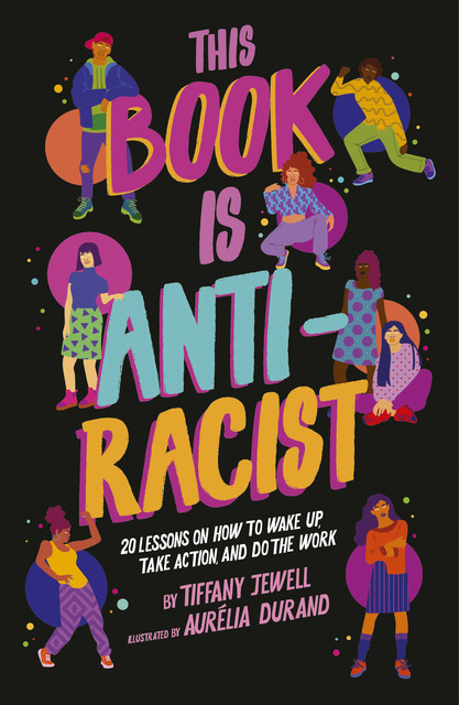 This Book Is Anti-Racist, Tiffany Jewell