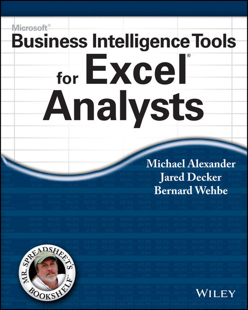 Microsoft Business Intelligence Tools for Excel Analysts, Michael Alexander, Bernard Wehbe, Jared Decker