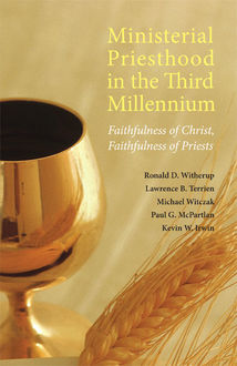 Ministerial Priesthood in the Third Millennium, Ronald D.Witherup, Kevin W. Irwin, Lawrence B. Terrien, Michael Witczak, Paul G. McPartlan
