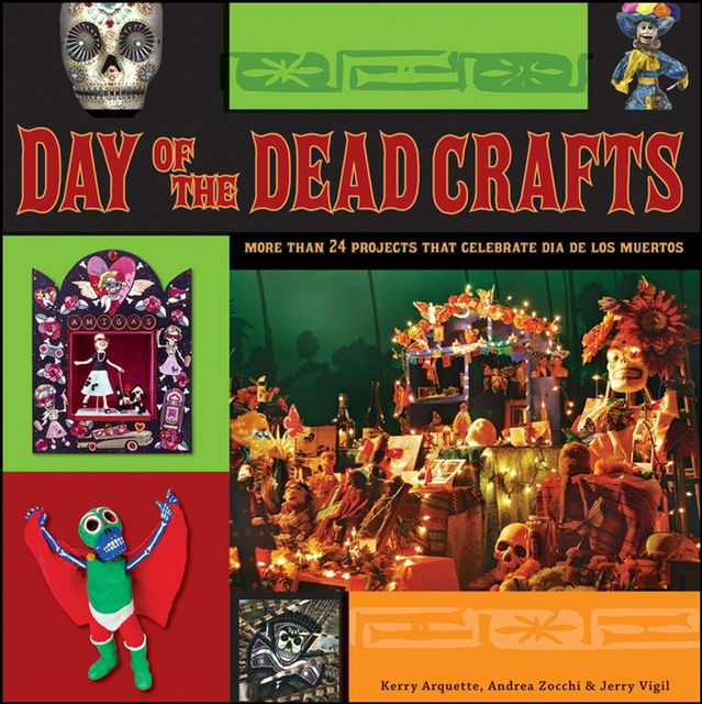Day of the Dead Crafts, Andrea Zocchi, Jerry Vigil, Kerry Arquette