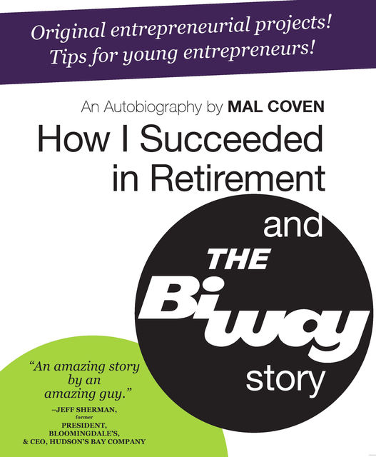 How I Succeeded in Retirement and the Biway Story, Mal Coven