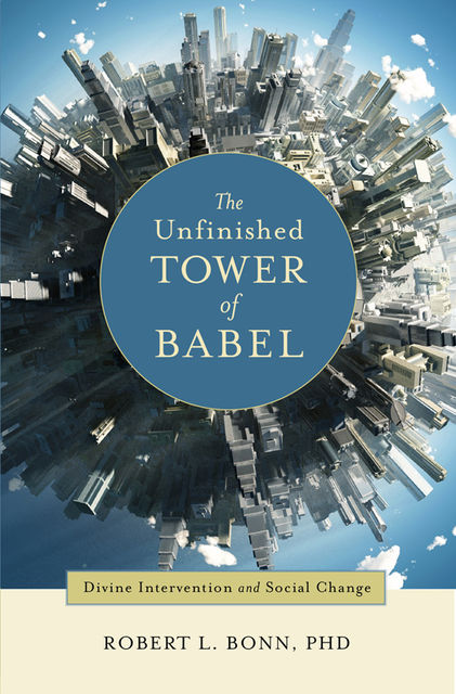 The Unfinished Tower of Babel: Divine Intervention and Social Change, Robert L.Bonn
