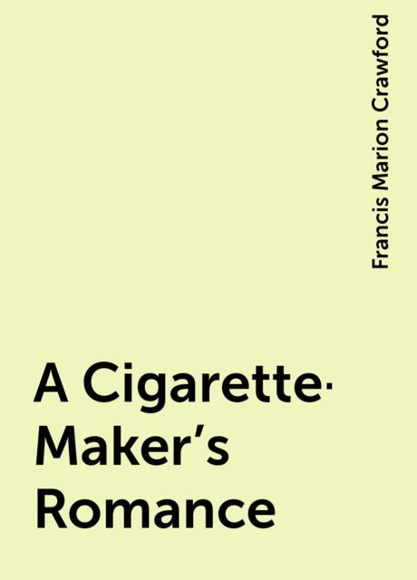 A Cigarette-Maker's Romance, Francis Marion Crawford