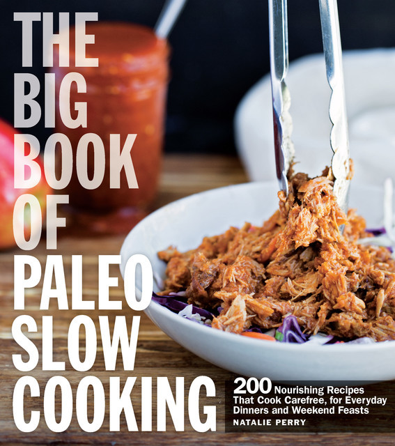 The Big Book of Paleo Slow Cooking, Natalie Perry