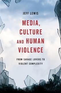 Media, Culture and Human Violence, Jeff Lewis