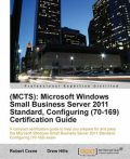 MCTS): Microsoft Windows Small Business Server 2011 Standard, Configuring (70–169) Certification Guide, Robert Crane, Drew Hills