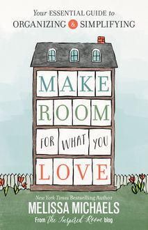 Make Room for What You Love, Melissa Michaels