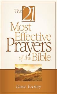 21 Most Effective Prayers of the Bible, Dave Earley