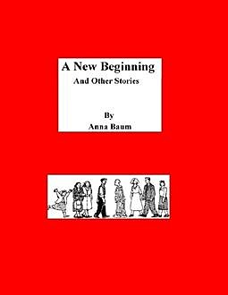 A New Beginning and Other Stories, Anna Baum