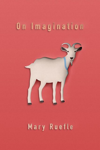 On Imagination, Mary Ruefle