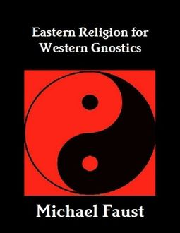 Eastern Religion for Western Gnostics, Michael Faust