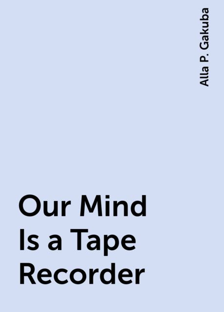 Our Mind Is a Tape Recorder, Alla P. Gakuba