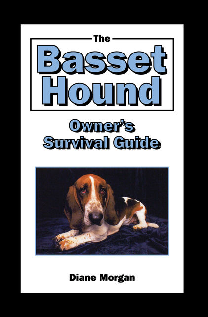 The Basset Hound Owner's Survival Guide, Diane Morgan