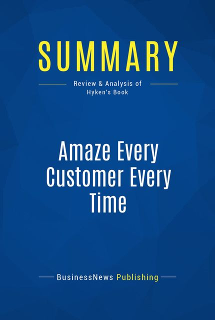 Summary : Amaze Every Customer Every Time – Shep Hyken, BusinessNews Publishing