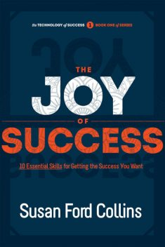 The Joy of Success: 10 Essential Skills for Getting the Success You Want, Susan Ford Collins