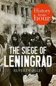 The Siege of Leningrad: History in an Hour, Rupert Colley