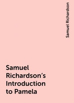 Samuel Richardson's Introduction to Pamela, Samuel Richardson