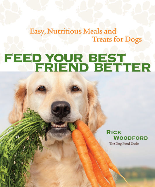 Feed Your Best Friend Better, Rick Woodford