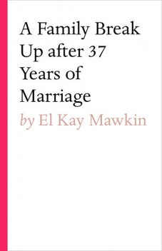 A Family break up after 37 years of marriage, El Kay Mawkin