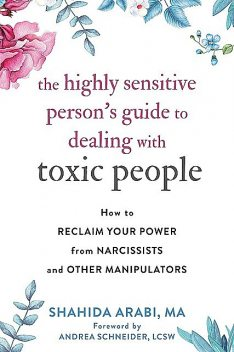 The Highly Sensitive Person's Guide to Dealing with Toxic People, Shahida Arabi