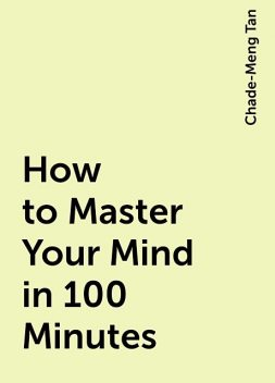 How to Master Your Mind in 100 Minutes, Chade-Meng Tan
