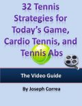 32 Tennis Strategies for Today's Game, Cardio Tennis, and Tennis Abs: The Video Guide, Joseph Correa