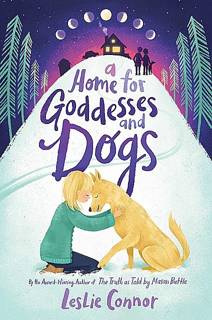 A Home for Goddesses and Dogs, Leslie Connor