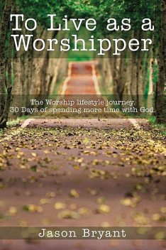 To Live as a Worshipper, Jason Bryant