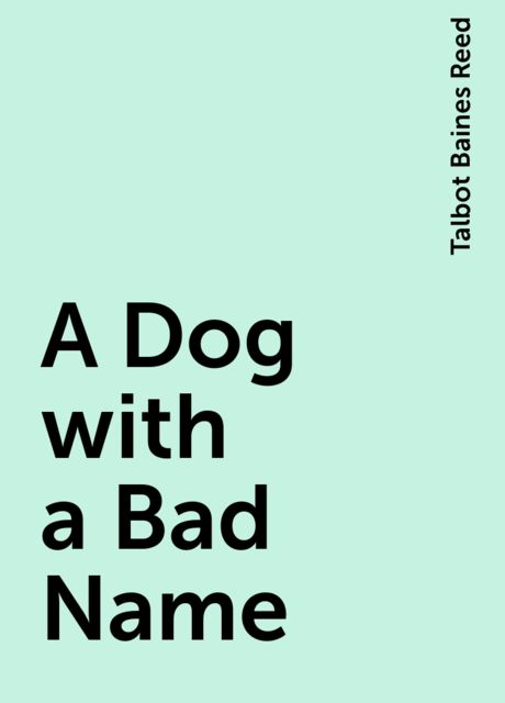 A Dog with a Bad Name, Talbot Baines Reed