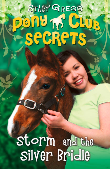 Storm and the Silver Bridle (Pony Club Secrets, Book 6), Stacy Gregg