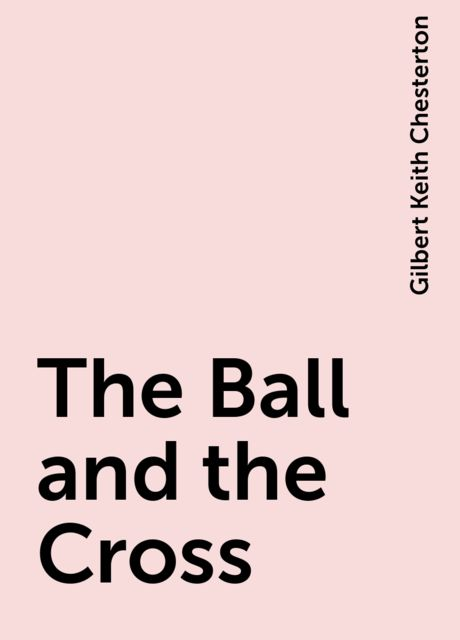 The Ball and the Cross, Gilbert Keith Chesterton