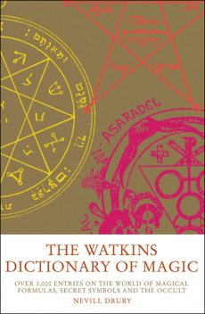 The Watkins Dictionary of Magic: Over 3000 Entries on the World of Magical Formulas, Secret Symbols and the Occult, Nevill Drury