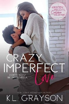 Crazy Imperfect Love: A Dirty Dicks/Big Sky Novella (Kristen Proby Crossover Collection Book 3), K.L. Grayson