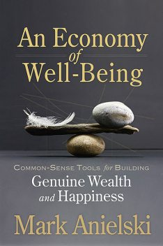 An Economy of Well-Being, Mark Anielski