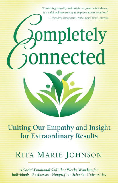 Completely Connected: Uniting Our Empathy and Insight for Extraordinary Results, Rita Marie Johnson