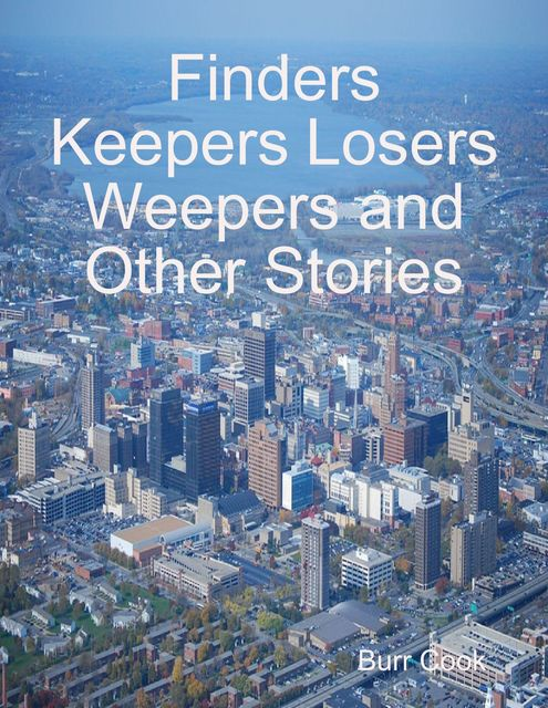 Finders Keepers Losers Weepers and Other Stories, Burr Cook