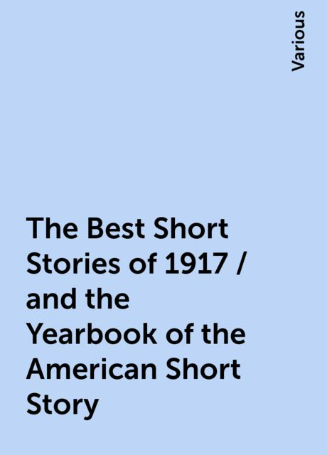 The Best Short Stories of 1917 / and the Yearbook of the American Short Story, Various