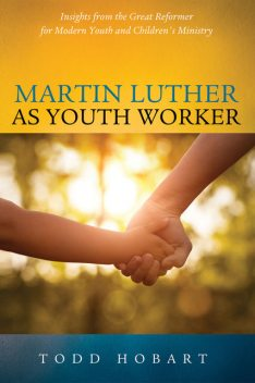 Martin Luther as Youth Worker, Todd Hobart