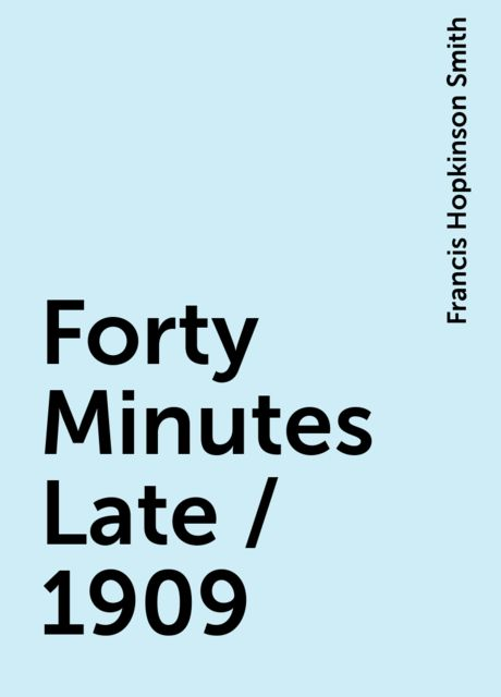 Forty Minutes Late / 1909, Francis Hopkinson Smith