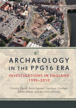 Archaeology in the PPG16 Era, Timothy Darvill, Ehren Milner