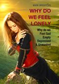 Why do we feel lonely: Why do we feel sad, empty, depressed and unwanted, Mark Brightlife
