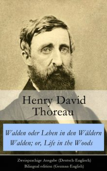 Walden oder Leben in den Wäldern / Walden; or, Life in the Woods - Zweisprachige Ausgabe (Deutsch-Englisch) / Bilingual edition (German-English), Henry David Thoreau