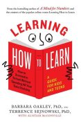 Learning How to Learn: How to Succeed in School Without Spending All Your Time Studying; A Guide for Kids and Teens, Barbara Oakley, Terrence Sejnowski, Alistair McConville