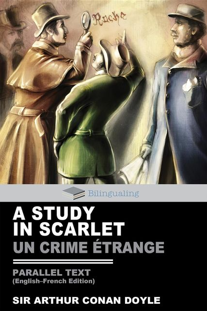 A Study In Scarlet Parallel Text (English-French) Edition: Un Crime Étrange, Arthur Conan Doyle