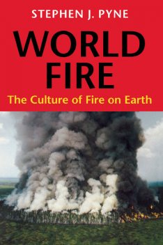 World Fire, Stephen J.Pyne