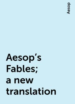 Aesop's Fables; a new translation, Aesop