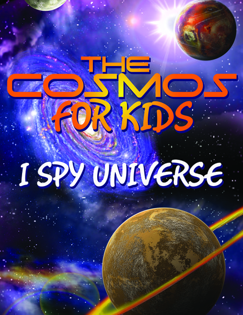 The Cosmos For Kids (I Spy Universe), Speedy Publishing