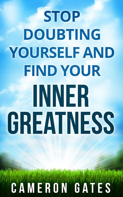 Stop Doubting Yourself and Find Your Inner Greatness, Cameron Gates