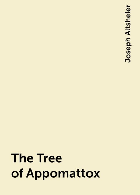 The Tree of Appomattox, Joseph Altsheler